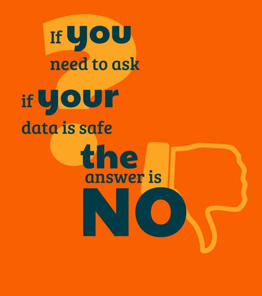 If you need to ask if your data is safe the answer is no